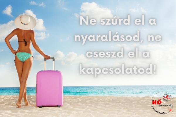 Ne szúrd el a nyaralásod, ne cseszd el a kapcsolatod!